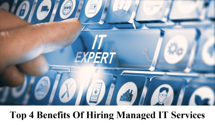Top 4 Benefits Of Hiring Managed IT Services